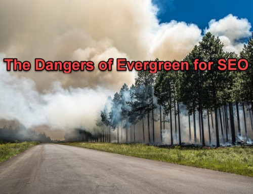 Why Evergreen Content Can Be Dangerous for SEO